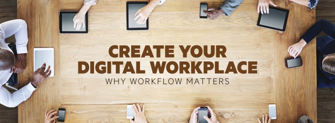 Create your Digital Workplace Why Workflow Matters